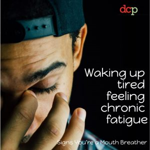 Dental Care Professionals says - chronic fatigue is a symptom of mouth breathing