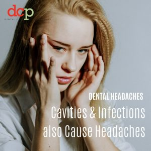 Dental Care Professionals know that cavities and infections also cause headaches