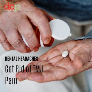 Dental Care Professionals get rid of TMJ pain and dental headaches