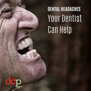 Your Dental Care Professionals Dentist can help with dental headaches